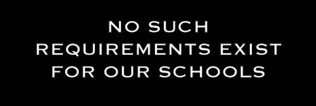 No such requirements exist for our schools.