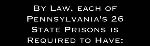 By law, each of Pennsylvania's 26 state prisons is required to have: